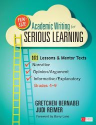 Fun-Size Academic Writing for Serious Learning: 101 Lessons & Mentor Texts--Narrative, Opinion/Argument, & Informative/Explanatory, Grades 4-9 / Edition 1