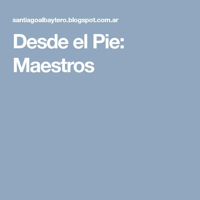 Desde el Pie: Maestros
