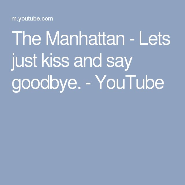 The Manhattan - Lets just kiss and say goodbye. - YouTube