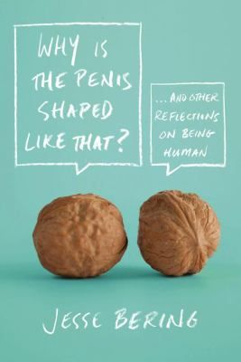 Why Is the Penis Shaped Like That? And Other Reflections on Being Human by Jesse Bering  available from the Ottawa Public Library https://ottawa.bibliocommons.com/item/show/696789026_why_is_the_penis_shaped_like_that