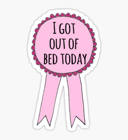 I got out of bed today sticker