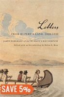 Letters from Rupert's Land, 1826-1840: James Hargrave of the Hudson's Bay Company