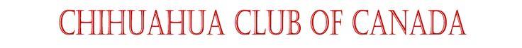CHIHUAHUA CLUB OF CANADA - CHIHUAHUA CLUB OF CANADA