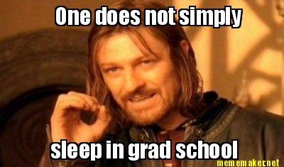 One does not simply sleep in grad school | Meme Maker