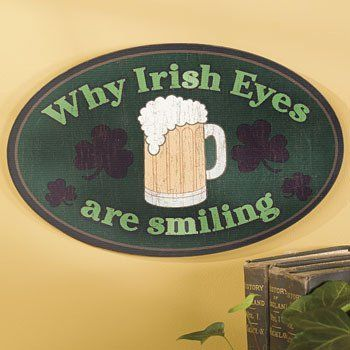 "Why Irish Eyes are Smiling Sign - Party Decorations & Wall Decorations by Oriental Trading Company. $15.95. Shamrocks and Beer Irish Bar Sign. Perfectly sized at 8"" x 13"". A little Irish Humor..... Wooden Pub Sign / Wooden Bar Sign. Why Irish Eyes Are Smiling. Funny Irish Pub Sign! Great for any man cave or bar. A nice head on a nice cold mug of beer... now THAT is Why Irish Eyes Are Smiling! Made of Wood. Measures approximately 8"" x 13""."