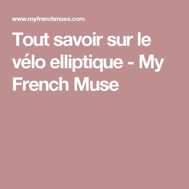 Tout savoir sur le vélo elliptique - My French Muse