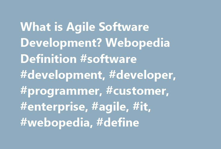 What is Agile Software Development? Webopedia Definition #software #development, #developer, #programmer, #customer, #enterprise, #agile, #it, #webopedia, #define http://alabama.remmont.com/what-is-agile-software-development-webopedia-definition-software-development-developer-programmer-customer-enterprise-agile-it-webopedia-define/  # agile software development Related Terms Agile development is a phrase used to describe methodologies for incremental software development. It is an…
