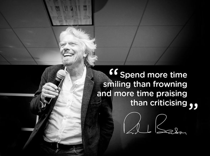 """Spend more time smiling than frowning and more time praising than criticising."" ~ Richard Branson"