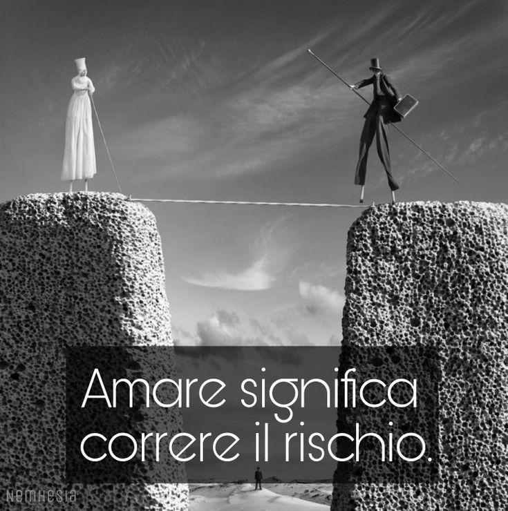 Amare significa correre il rischio. #amore #difficoltà #paura #relazione #uomo #donna #innamorarsi #diversità