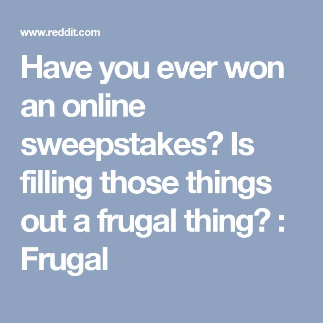 Have you ever won an online sweepstakes? Is filling those things out a frugal thing? : Frugal