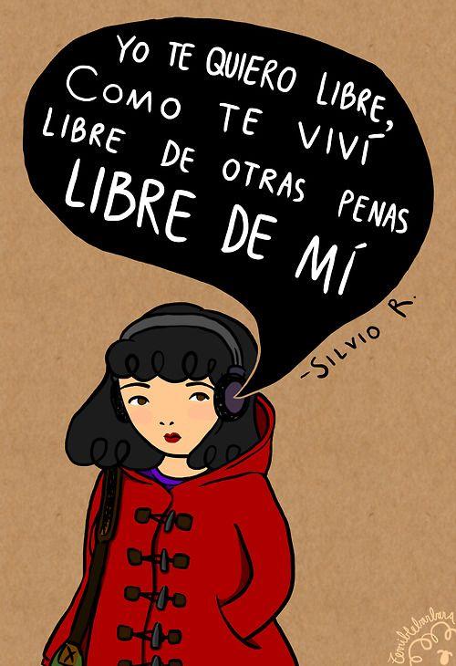 Silvio Rodriguez_ Yo te quiero libre como te viví. Libre de otras penas: libre de mí