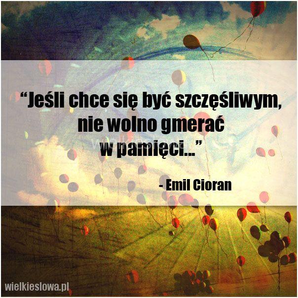Jeśli chce się być szczęśliwym... #Cioran-Emil, #Szczęście, #Wspomnienia-i-pamięć