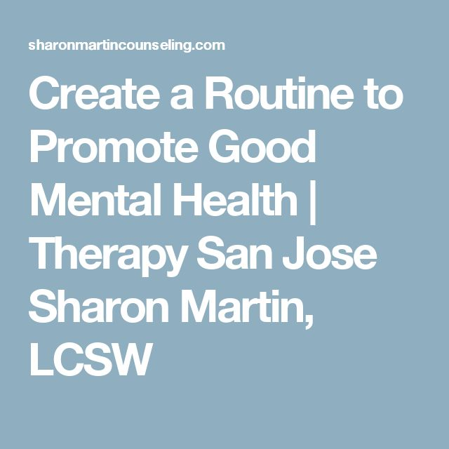 Create a Routine to Promote Good Mental Health | Therapy San Jose Sharon Martin, LCSW