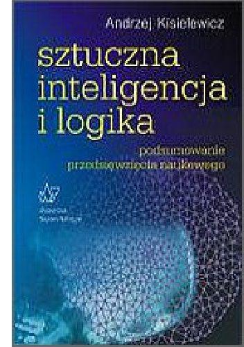 Okładka książki Sztuczna inteligencja i logika Podsumowanie przedsięwzięcia naukowego