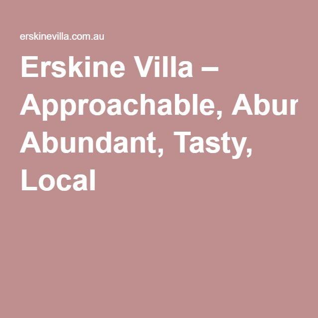 Erskine Villa – Approachable, Abundant, Tasty, Local