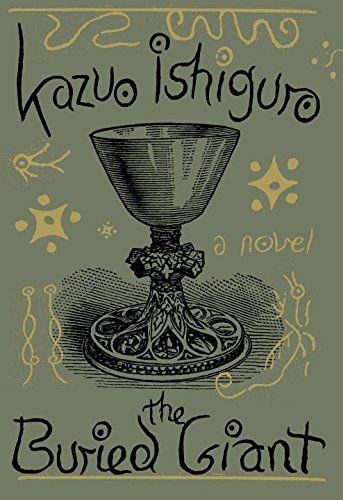 The Buried Giant: A novel by Kazuo Ishiguro