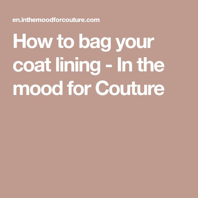 How to bag your coat lining - In the mood for Couture