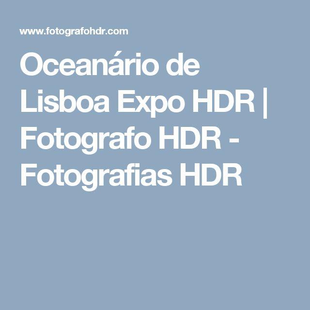 Oceanário de Lisboa Expo HDR | Fotografo HDR - Fotografias HDR