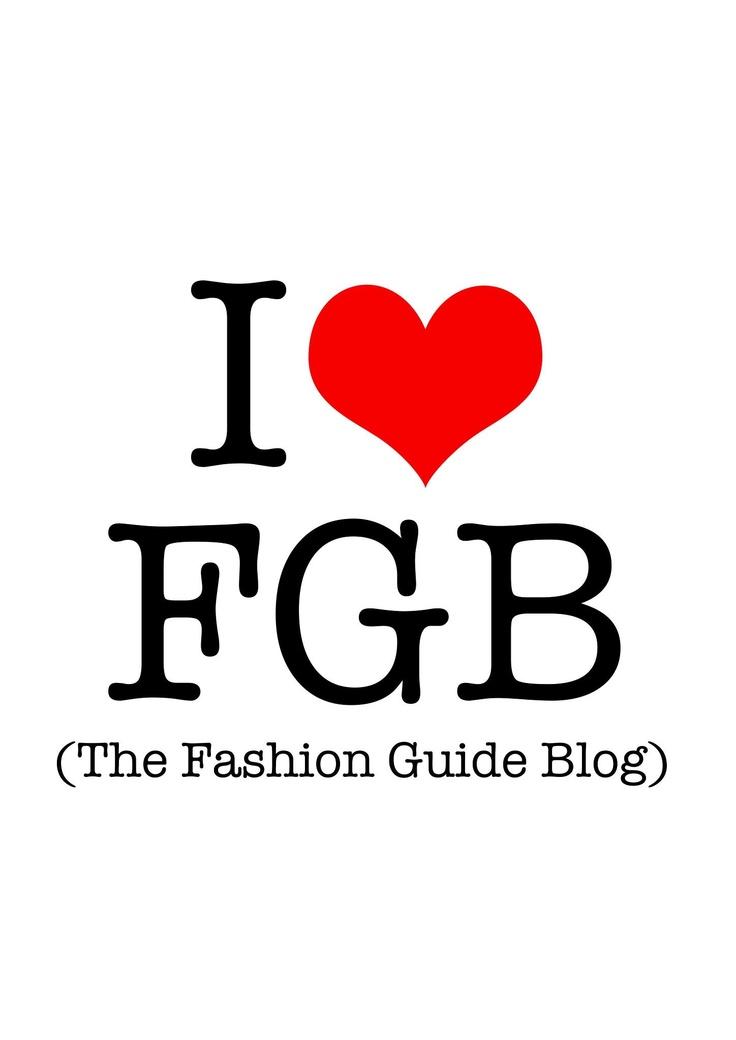 I LOVE FGB (The Fashion Guide Blog)  www.thefashionguideblog.blogspot.com