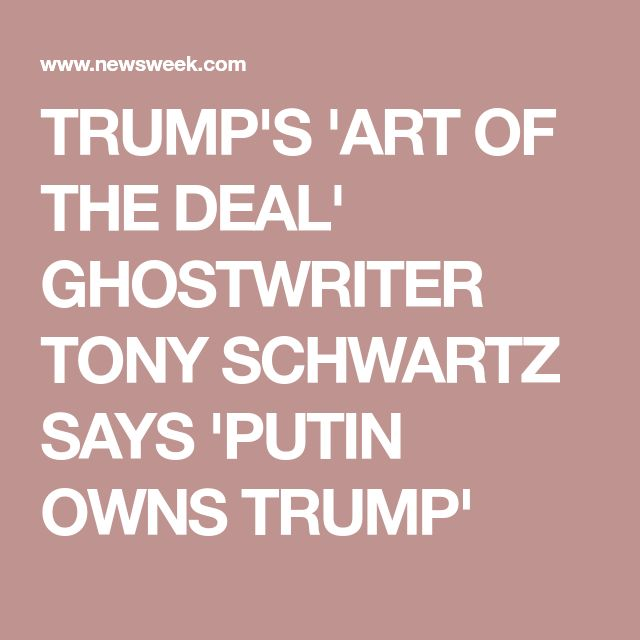 TRUMP'S 'ART OF THE DEAL' GHOSTWRITER TONY SCHWARTZ SAYS 'PUTIN OWNS TRUMP'