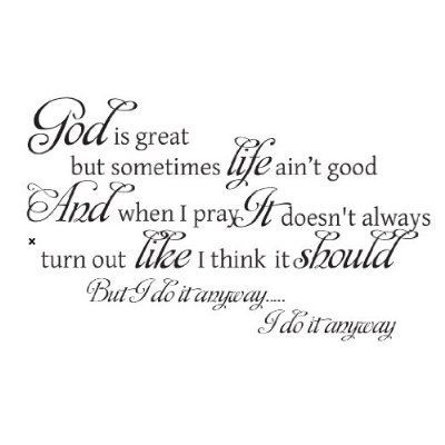Do it Anyway, From Martina McBride's beautiful song inspired by the famous 'Anyway' poem