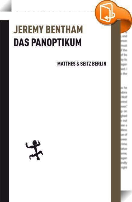 Das Panoptikum    :  Überwachen und Strafen  Im Panoptikum, Jeremy Benthams idealem Gefängnis- und Erziehungsbau, werden die Delinquenten permanenter Überwachung durch einen Aufseher unterzogen, der im Mittelpunkt eines kreisförmigen Gebäudes sitzt. Aber zu welchem Zweck? Michel Foucault interpretierte in seinem Werk Überwachen und Strafen (1975) Benthams Bau als Prototyp für die latente Perversion bürgerlicher Aufklärung, die Schizophrenie eines Liberalismus, der stets das Gute will u...