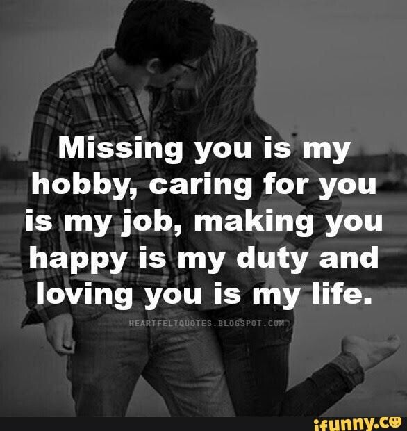 Missing You Is My Hobby Caring For You Is My Job Making You Happy Is My Duty And Loving You Is My Life Ifunny Missing You Quotes For Him