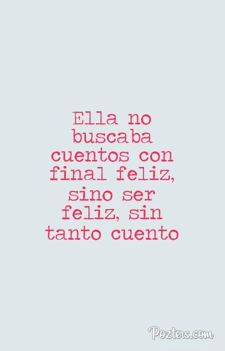 Ella no buscaba cuentos con final feliz, sino ser feliz, sin tanto cuento | https://lomejordelaweb.es/