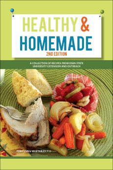 Healthy & Homemade Cookbook (2nd Edition) | A collection of recipes from Iowa State University Extension and Outreach