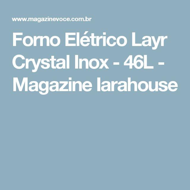 Forno Elétrico Layr Crystal Inox - 46L - Magazine Iarahouse