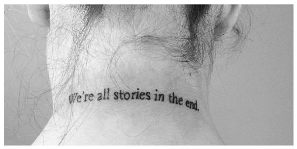 My first tattoo: a quote from an episode of Doctor Who that I found incredibly appropriate given my ambitions of being a writer. It's written in the font that Harry Potter was published in. I can't ever lay eyes on it, except in reflections and pictures, but I know it's there and it serves as a reminder that life is short, so we need to make our stories good ones.