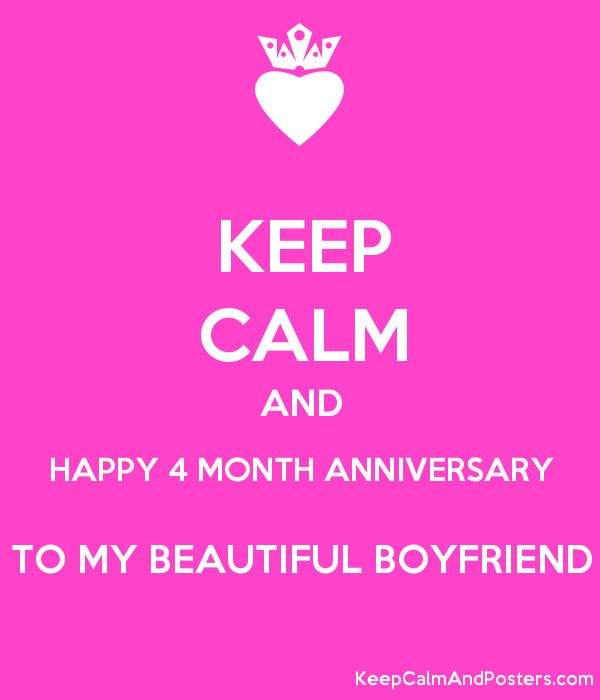 KEEP CALM AND HAPPY 4 MONTH ANNIVERSARY TO MY BEAUTIFUL BOYFRIEND