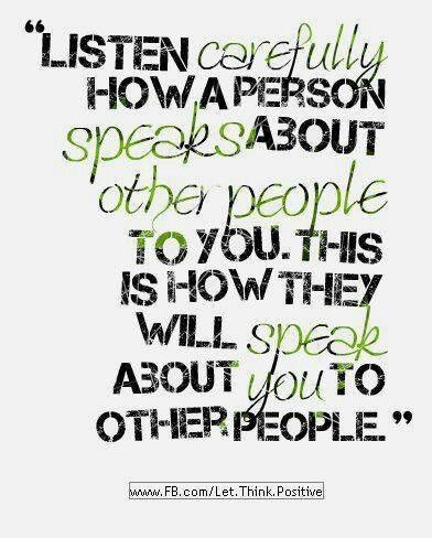 "Sooo true!!!! When they speak bad about ""others"" to you they will turn around and do the same to you. It is a shame when a person does this they are usually seeking attention and telling lies                                                                                                                                                                                 More"