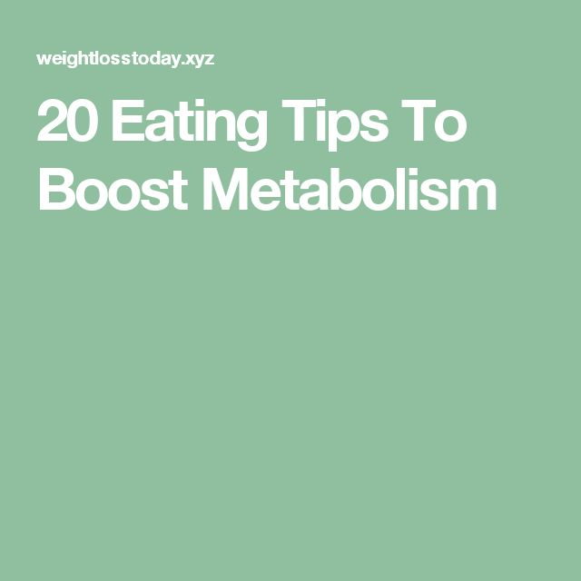 20 Eating Tips To Boost Metabolism