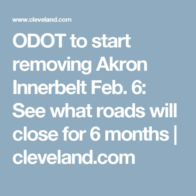 ODOT to start removing Akron Innerbelt Feb. 6: See what roads will close for 6 months   cleveland.com