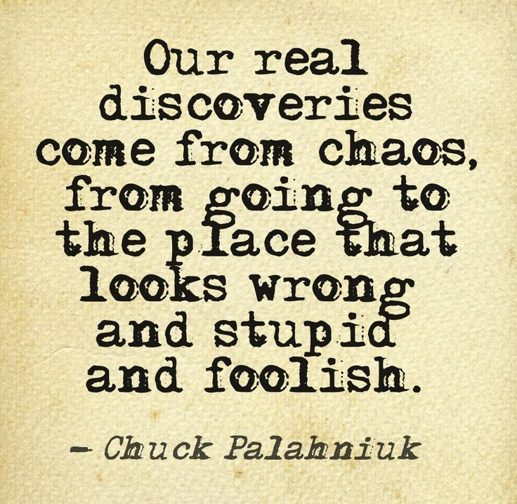 Our real discoveries come from chaos... #author #writer #quote