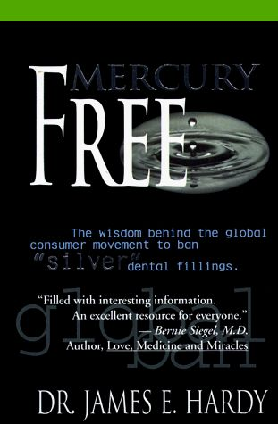 Mercury Free: The Wisdom Behind the Global Consumer Movement to Ban Silver Dental Fillings
