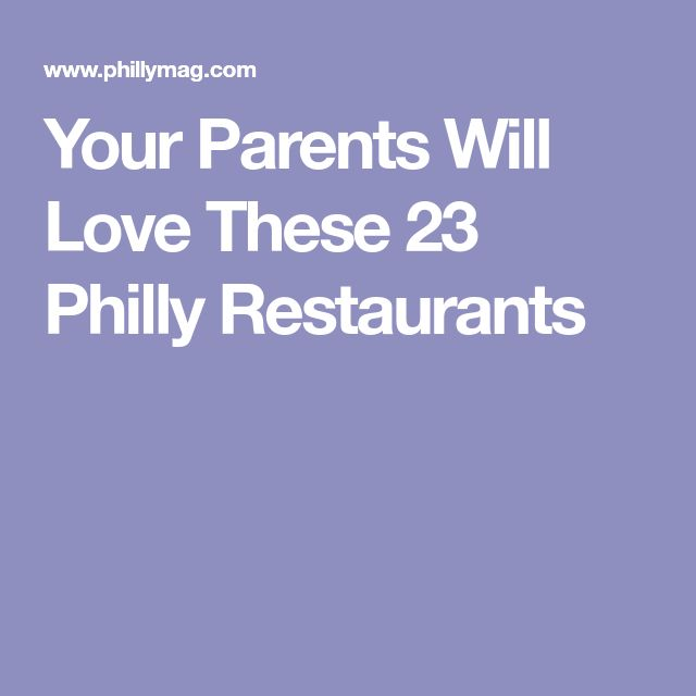 Your Parents Will Love These 23 Philly Restaurants