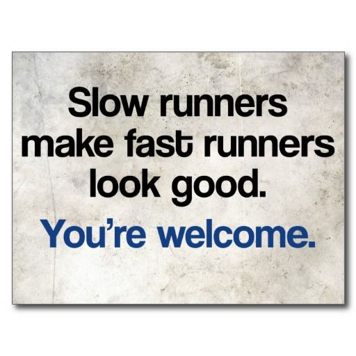 You are welcome, fast runners. You. Are. Welcome.