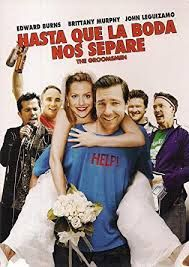 Hasta Que La Boda Nos Separe 2020 Also Known As Boda Sin Plan Country Spain Language Spanish Watch Trailor Groomsmen Good Movies Edward Burns