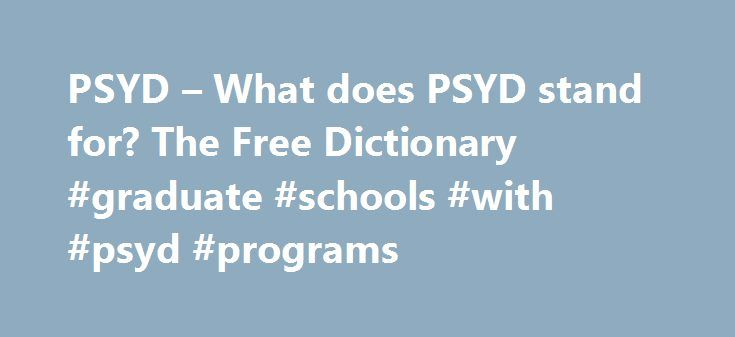 PSYD – What does PSYD stand for? The Free Dictionary #graduate #schools #with #psyd #programs http://malawi.nef2.com/psyd-what-does-psyd-stand-for-the-free-dictionary-graduate-schools-with-psyd-programs/  # Table 2 Selectivity of Admissions at Integrative and Other Doctoral Programs in Clinical Psychology Percentage Percentage Accepted Enrolled APA-Accredited Clinical Psychology 23 14 Doctoral Programs at Private Institutions (1) Integrative PhD Programs 28 17 APA-Accredited Clinical…