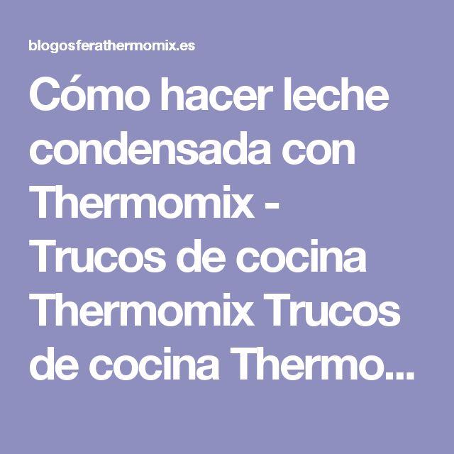 Cómo hacer leche condensada con Thermomix - Trucos de cocina Thermomix Trucos de cocina Thermomix