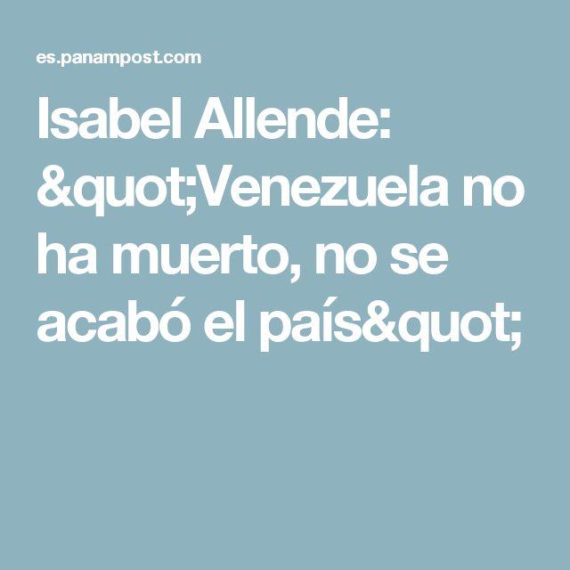 """Isabel Allende: """"Venezuela no ha muerto, no se acabó el país"""""""