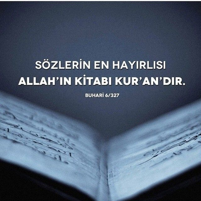 Sözlerin En Hayırlısı ALLAH'IN KİTABI KUR'AN'DIR. Buhari 6/327