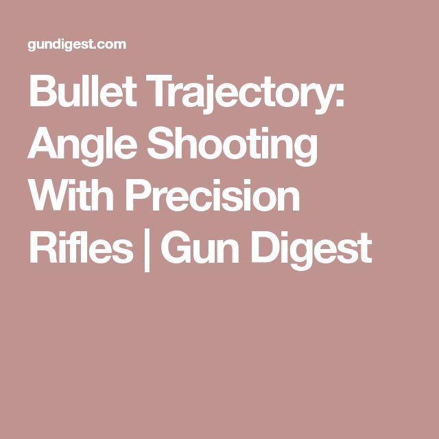 Bullet Trajectory: Angle Shooting With Precision Rifles | Gun Digest