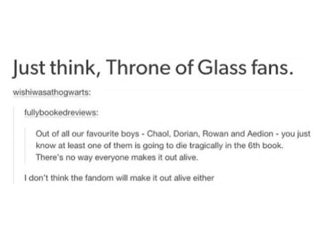 I'm gonna die if it's Aedion, Rowan...and Dorian...and Chaol okay yeah I'm gonna die