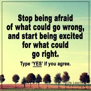 Best Quotes Images, Stop being afraid of what could go wrong and start being excited for what coul
