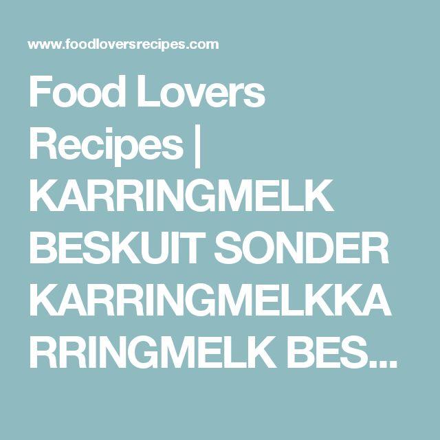 Food Lovers Recipes | KARRINGMELK BESKUIT SONDER KARRINGMELKKARRINGMELK BESKUIT SONDER KARRINGMELK - Food Lovers Recipes