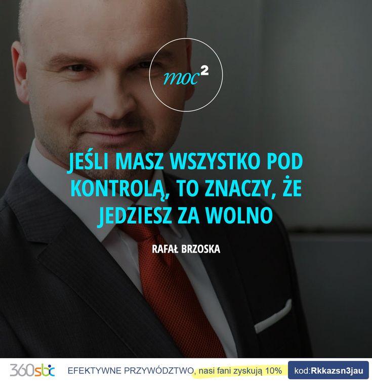 jeśli masz wszystko pod kontrolą, to znaczy, że jedziesz za wolno. – Rafał Brzoska Kup bilet na:efektywneprzywodztwo.evenea.pl