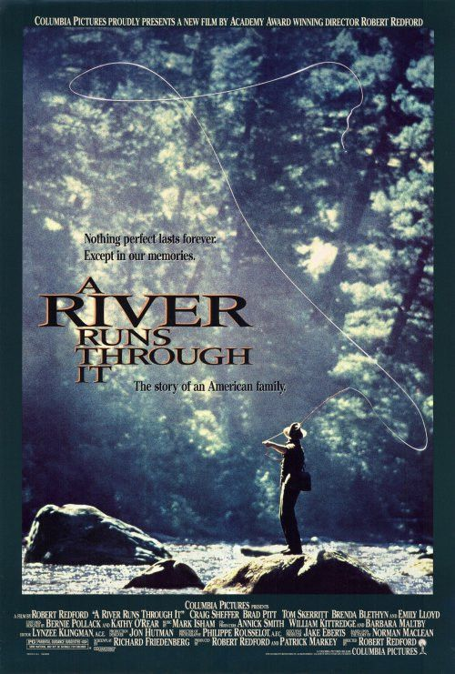 a review on the film a river runs through it directed by robert redford Norman maclean was not my best teacher, but he was certainly the most  memorable and he taught.